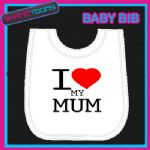 I LOVE HEART MY MUM WHITE BABY BIB EMBROIDERED